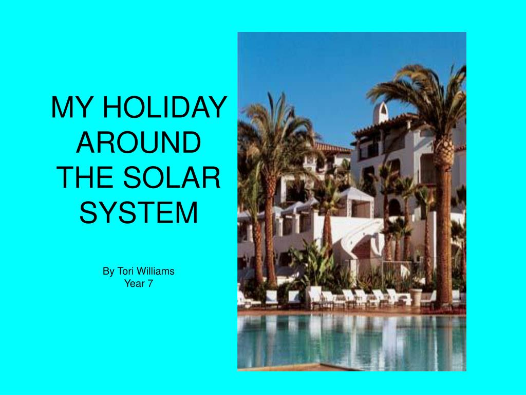 my holiday around the solar system by tori williams year 7 l.
