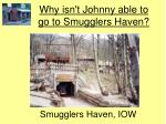 why isn t johnny able to go to smugglers haven5