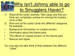 why isn t johnny able to go to smugglers haven6