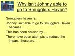 why isn t johnny able to go to smugglers haven7