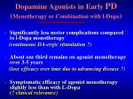dopamine agonists in early pd monotherapy or combination with l dopa