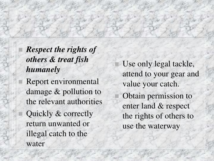 Respect the rights of others & treat fish humanely