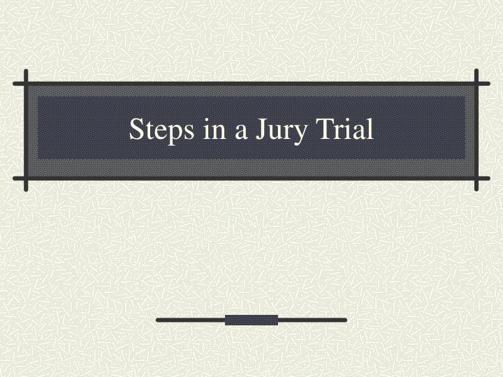 steps in a jury trial n.