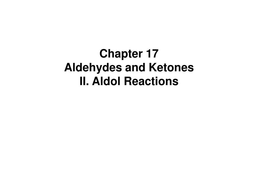 chapter 17 aldehydes and ketones ii aldol reactions l.
