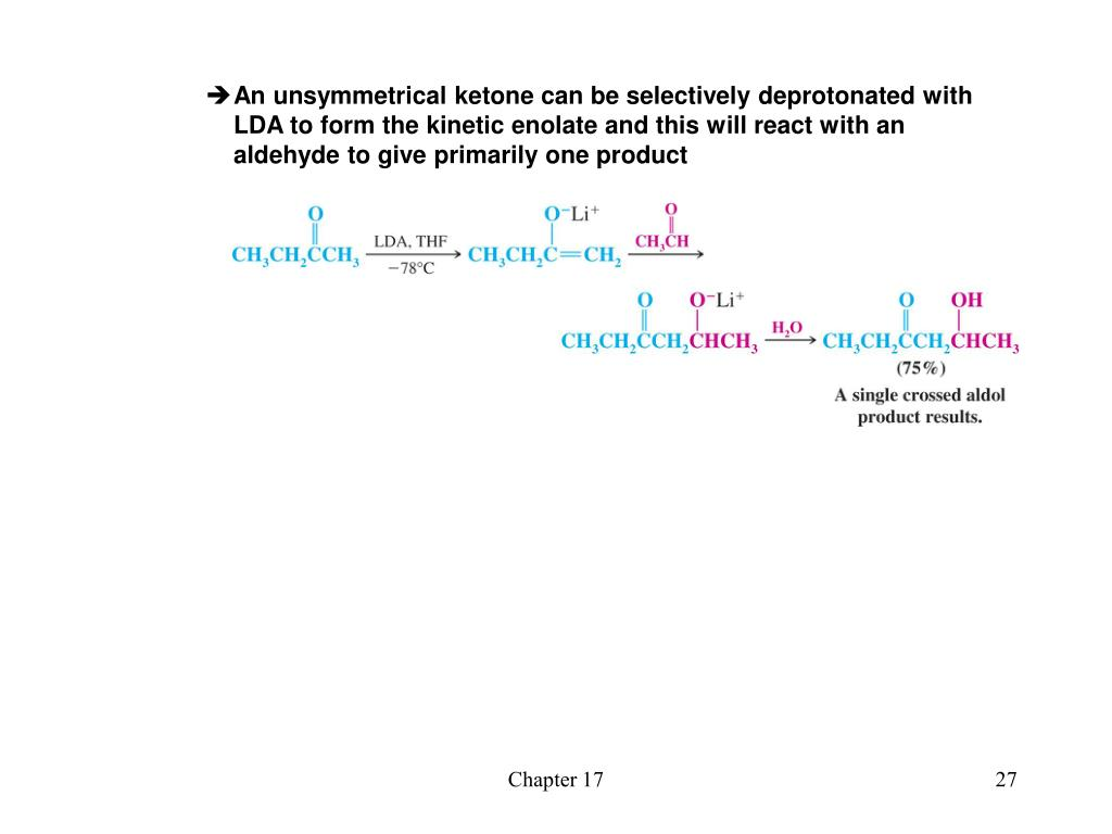 An unsymmetrical ketone can be selectively deprotonated with LDA to form the kinetic enolate and this will react with an aldehyde to give primarily one product