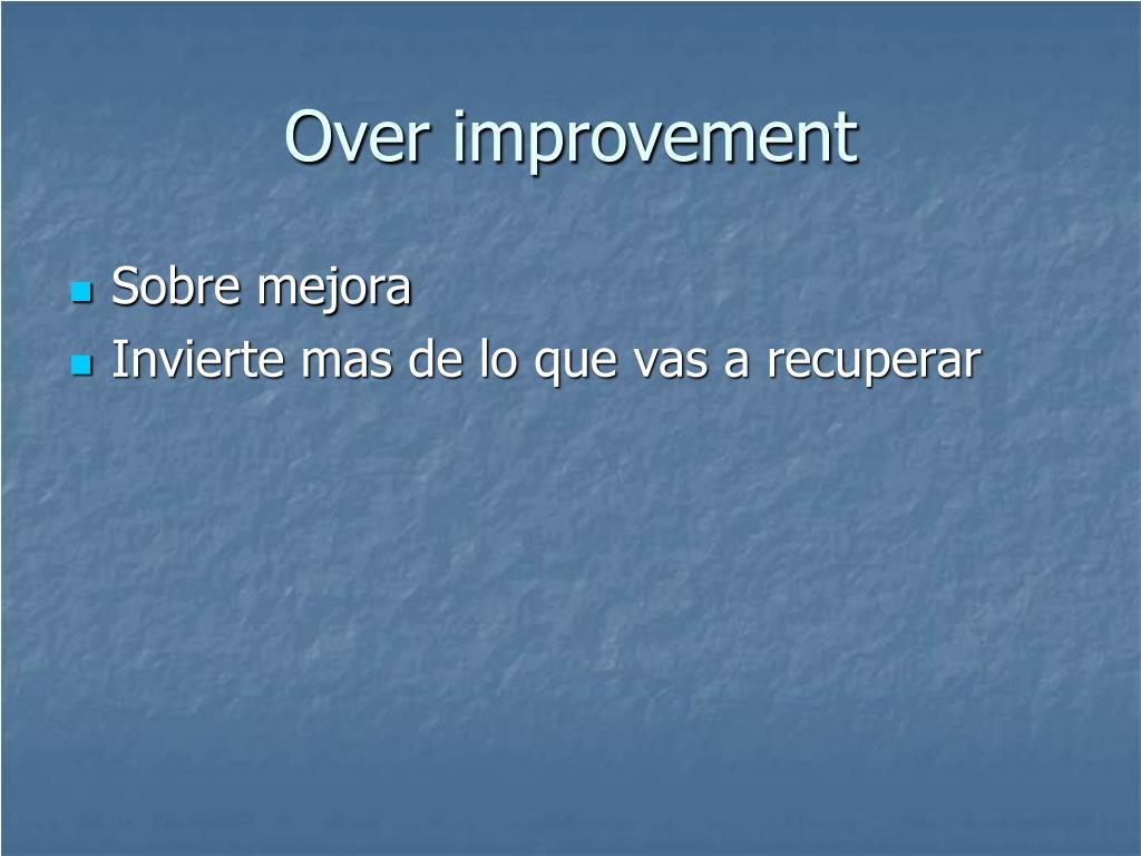 Over improvement