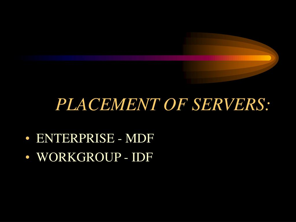 PLACEMENT OF SERVERS: