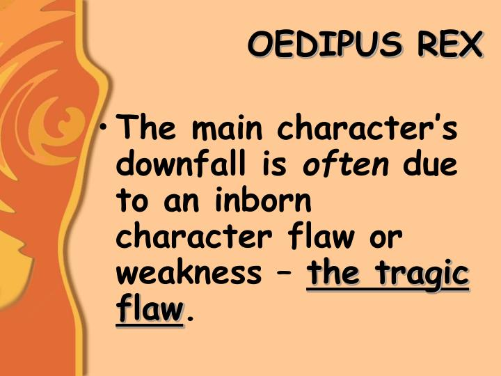 is oedipus downfall a result of his tragic flaw in oedipus rex by sophocles The action of sophocles' play concerns oedipus' search for the proceeds to gouge out his own eyes in despair oedipus rex is regarded by many or tragic flaw.