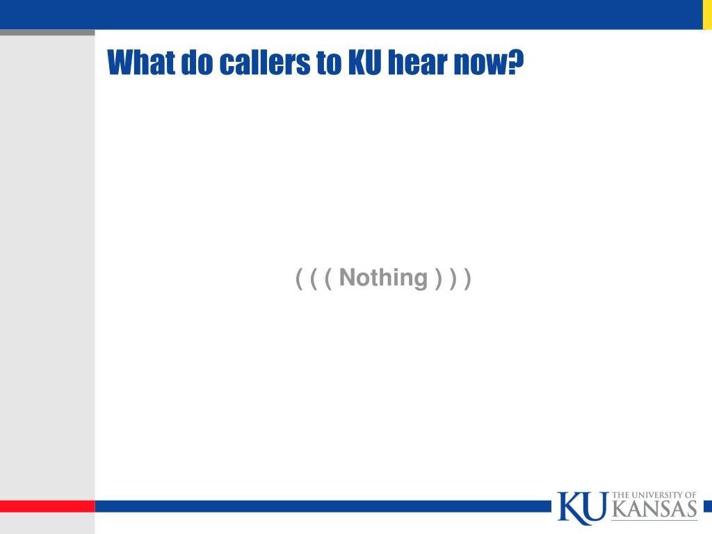 What do callers to KU hear now?