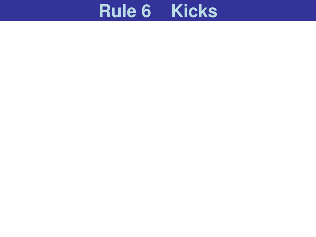Rule 6    Kicks