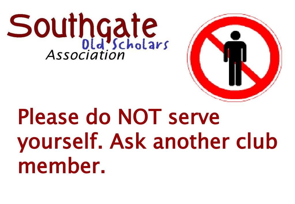 Please do NOT serve yourself. Ask another club member.