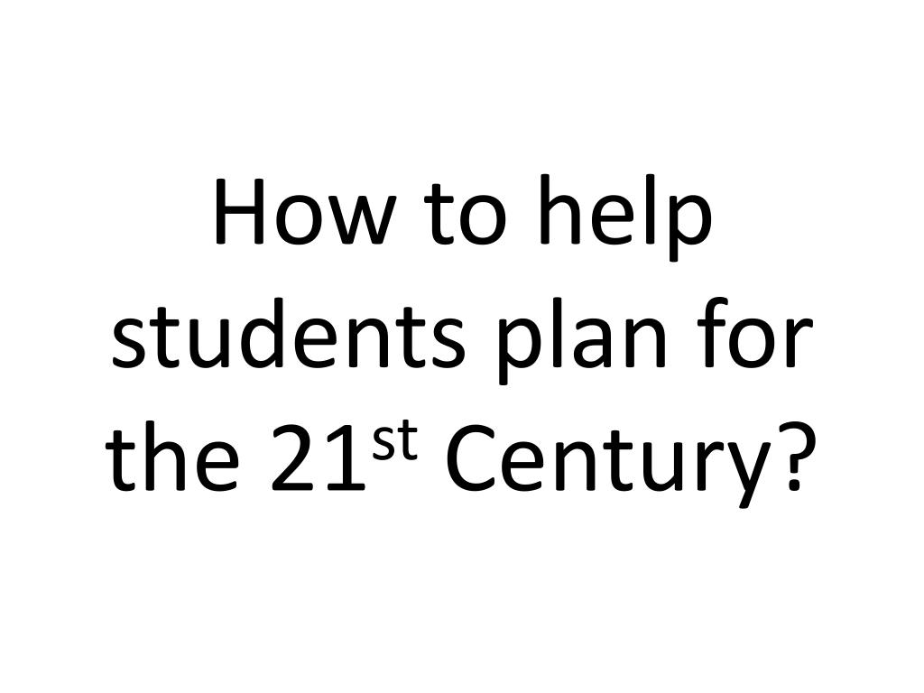 How to help students plan for the 21