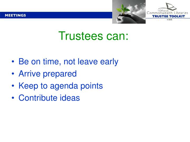 Trustees can:
