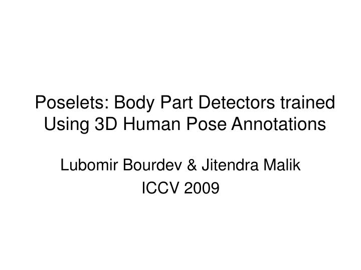 poselets body part detectors trained using 3d human pose annotations n.