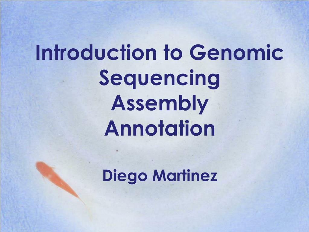 introduction to genomic sequencing assembly annotation diego martinez l.