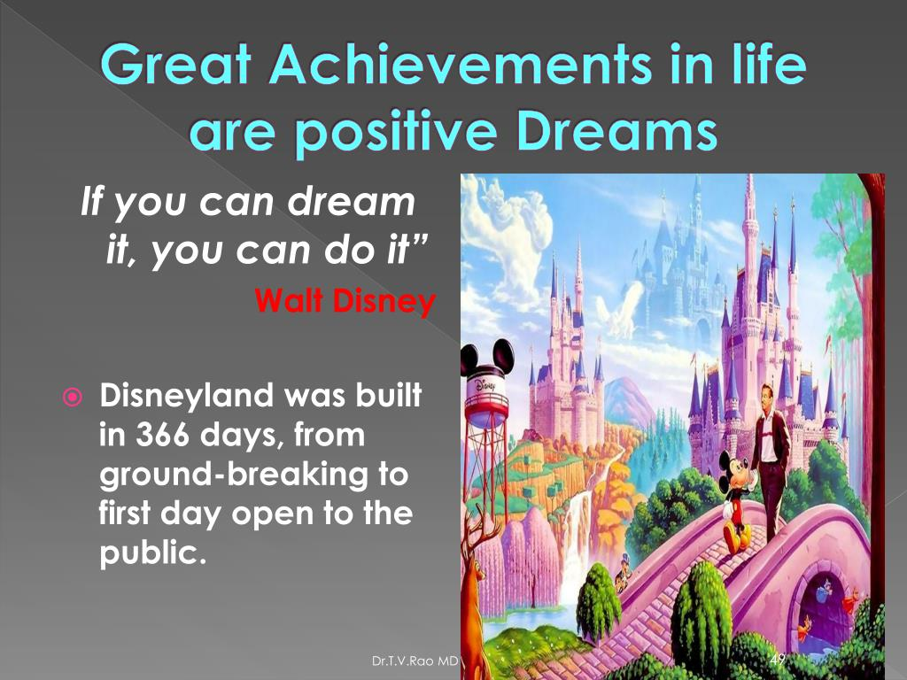 Great Achievements in life are positive Dreams