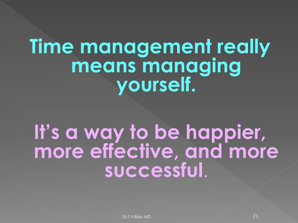Time management really means managing yourself.