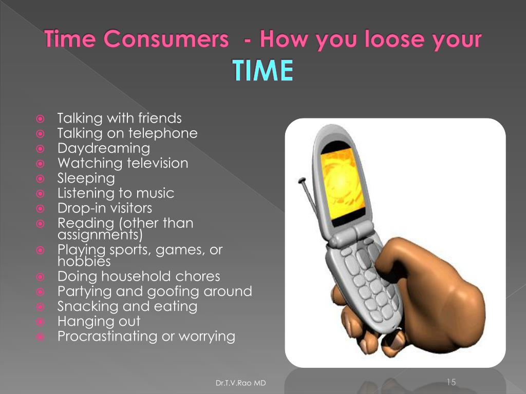 Time Consumers  - How you loose your