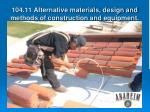 104 11 alternative materials design and methods of construction and equipment8