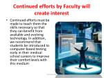 continued efforts by faculty will create interest