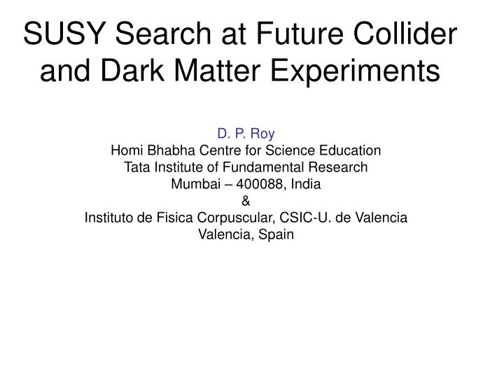 susy search at future collider and dark matter experiments n.