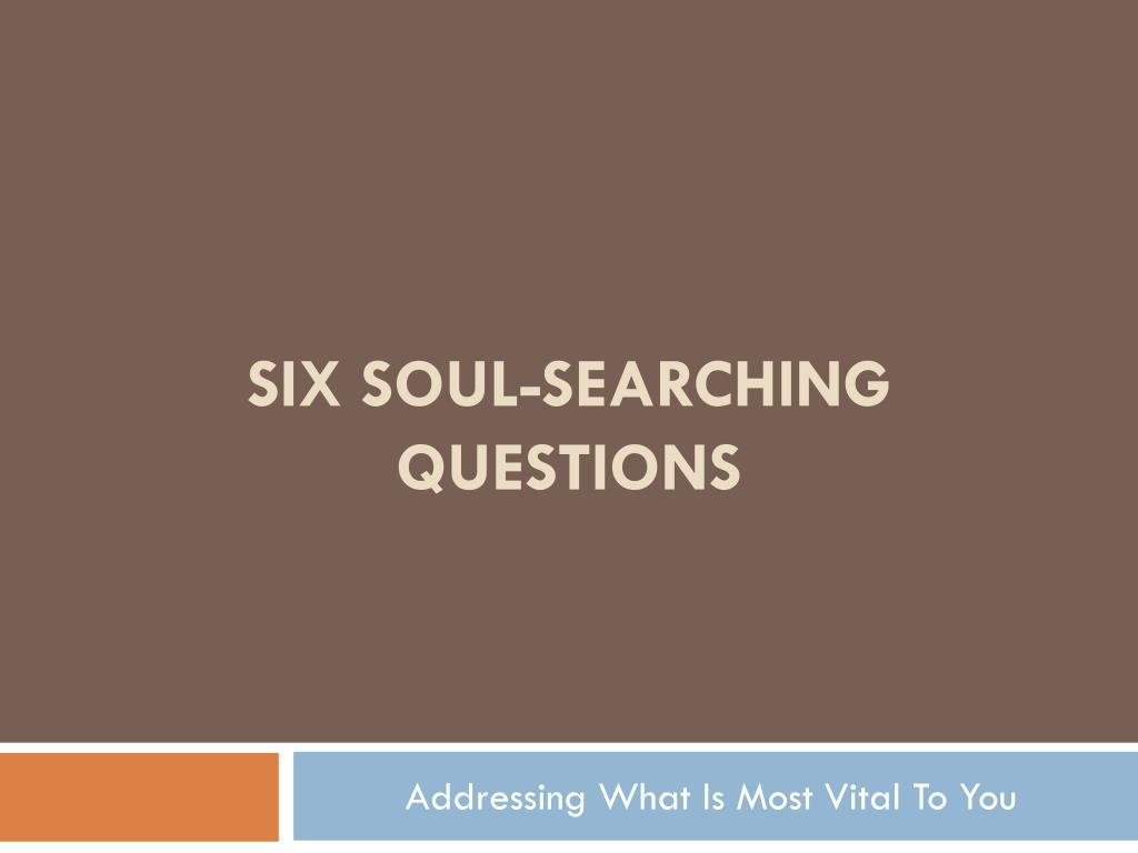 six soul searching questions l.