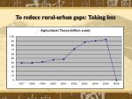 to reduce rural urban gaps taking less
