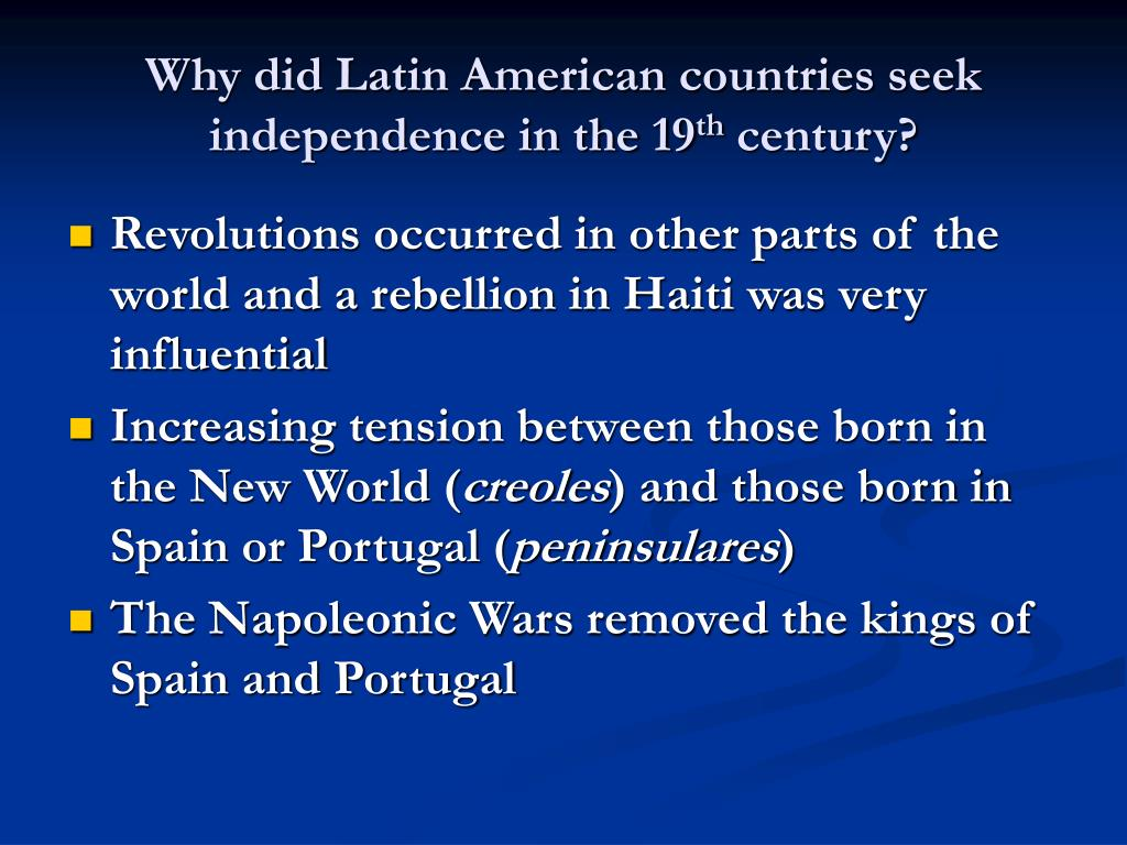 why did latin american countries seek independence in the 19 th century l.