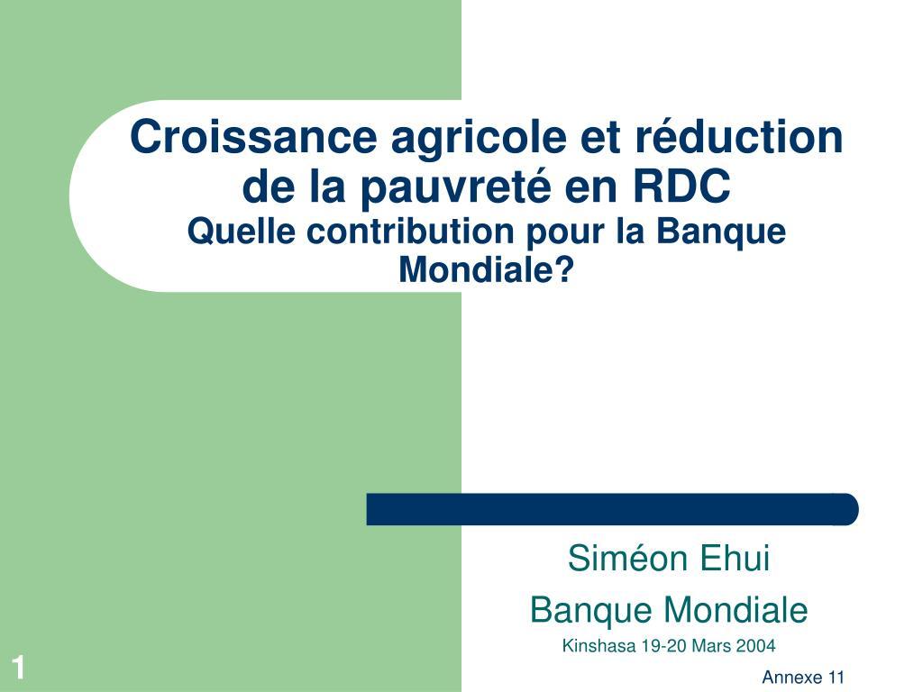 croissance agricole et r duction de la pauvret en rdc quelle contribution pour la banque mondiale l.
