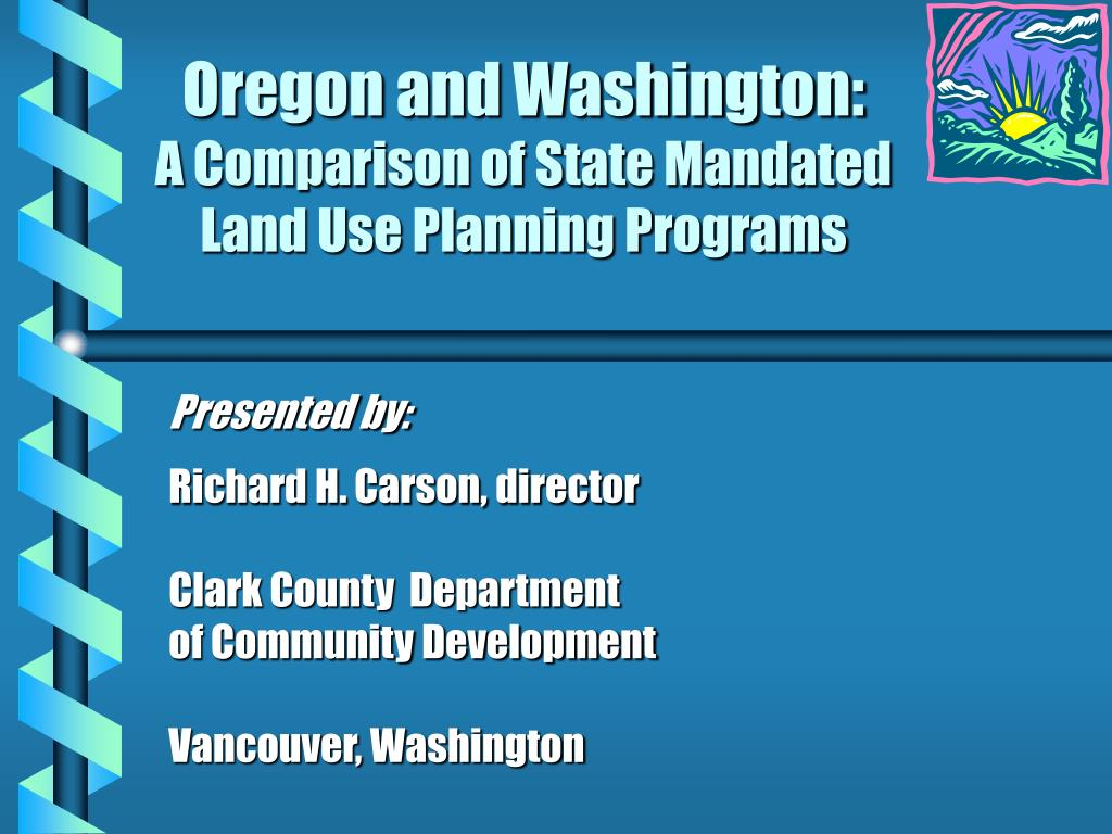 oregon and washington a comparison of state mandated land use planning programs l.
