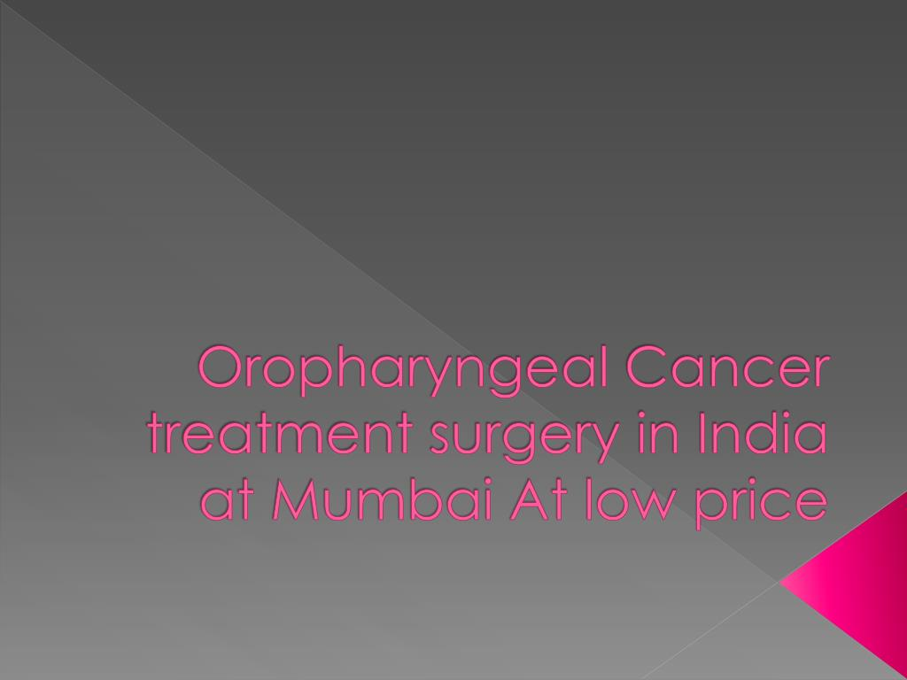 oropharyngeal cancer treatment surgery in india at mumbai at low price l.