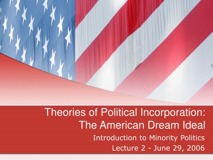 Theories of political incorporation the american dream ideal