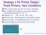 strategy 1 for primer design fixed primers vary conditions