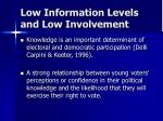 low information levels and low involvement