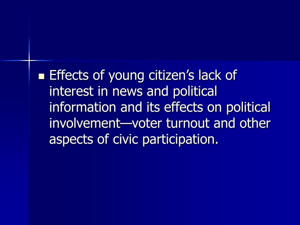 Effects of young citizen's lack of interest in news and political information and its effects on political involvement—voter turnout and other aspects of civic participation.