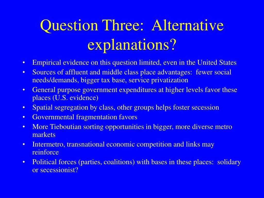 Question Three:  Alternative explanations?