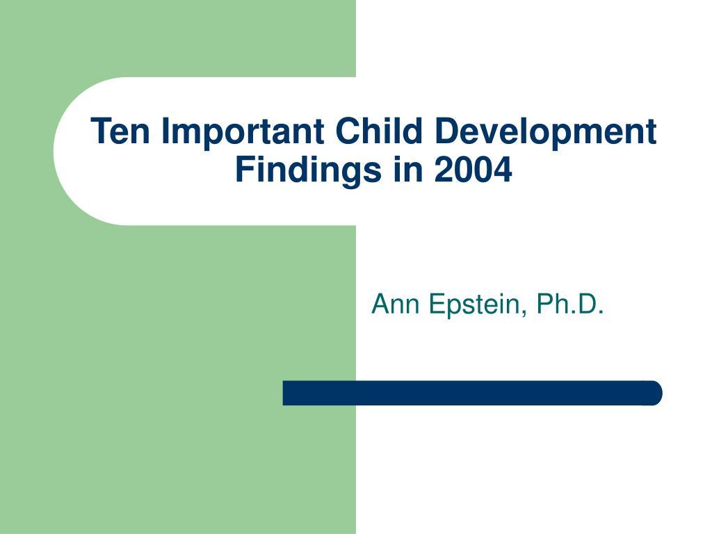 ten important child development findings in 2004 l.