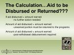 the calculation aid to be disbursed or returned
