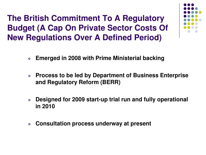 The British Commitment To A Regulatory Budget (A Cap On Private Sector Costs Of New Regulations Over...