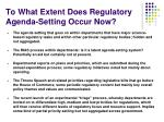 to what extent does regulatory agenda setting occur now