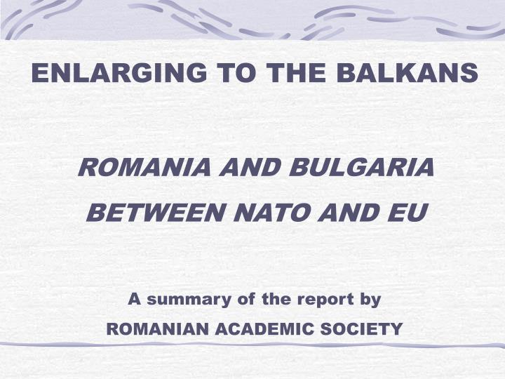 ENLARGING TO THE BALKANS