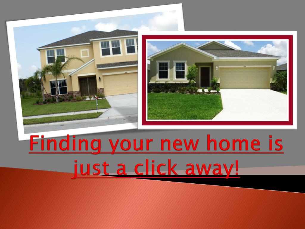 Finding your new home is just a click away!