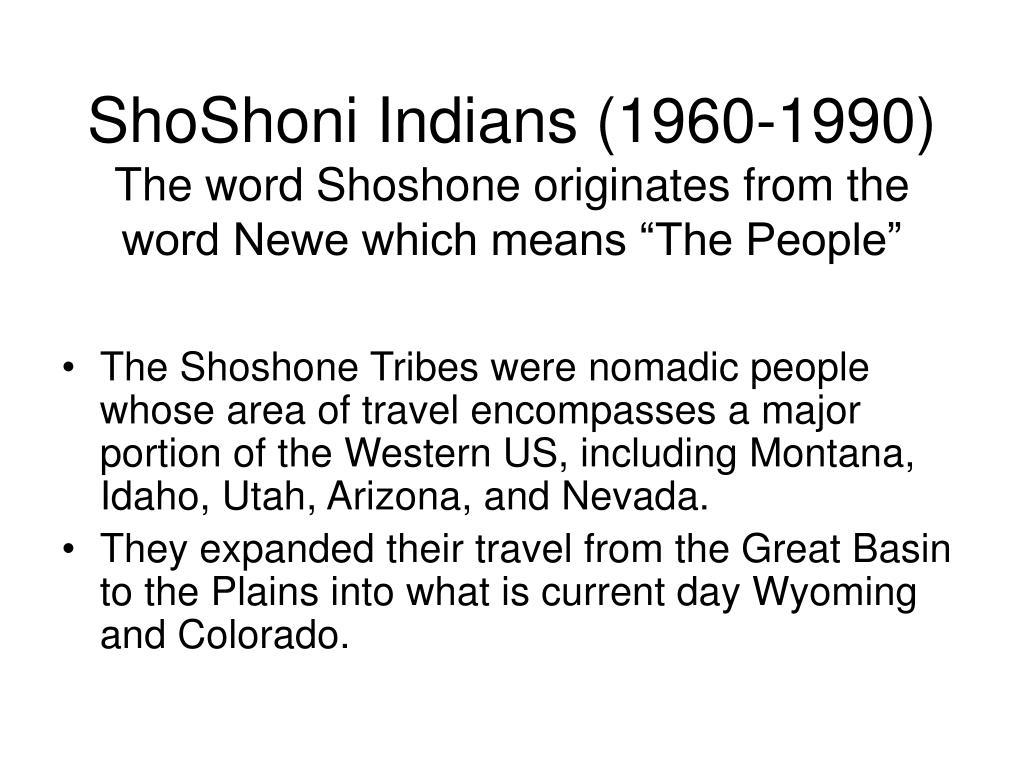 shoshoni indians 1960 1990 the word shoshone originates from the word newe which means the people l.