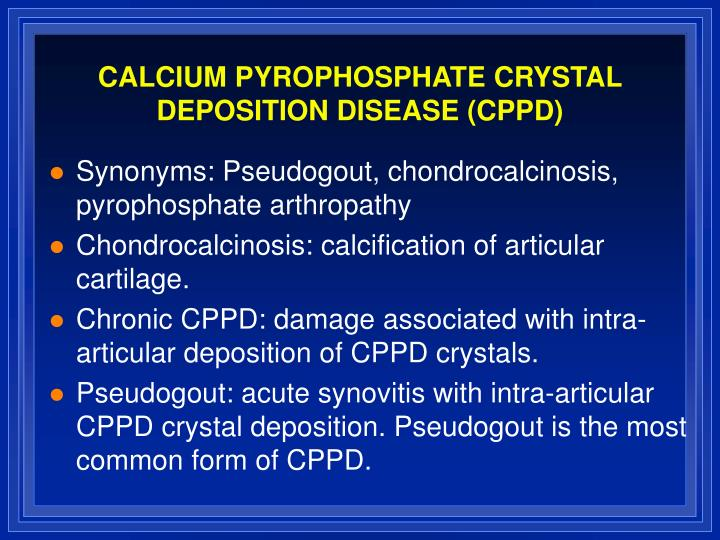 CALCIUM PYROPHOSPHATE CRYSTAL DEPOSITION DISEASE (CPPD)