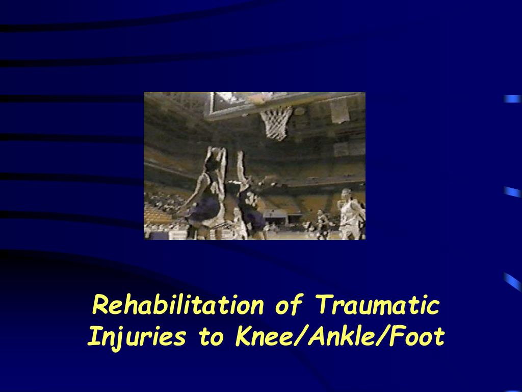 rehabilitation of traumatic injuries to knee ankle foot l.