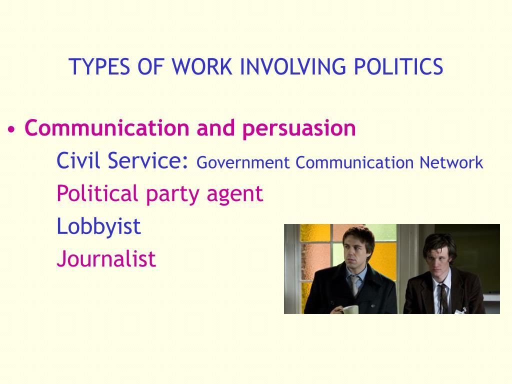 TYPES OF WORK INVOLVING POLITICS