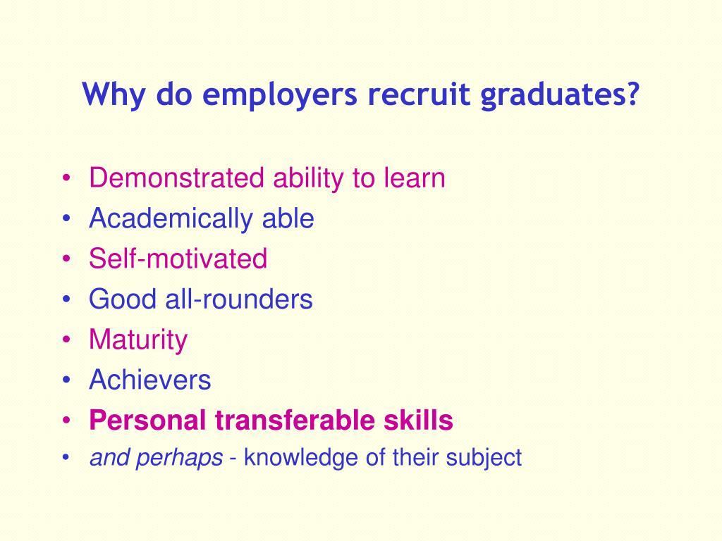 Why do employers recruit graduates?