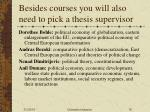 besides courses you will also need to pick a thesis supervisor