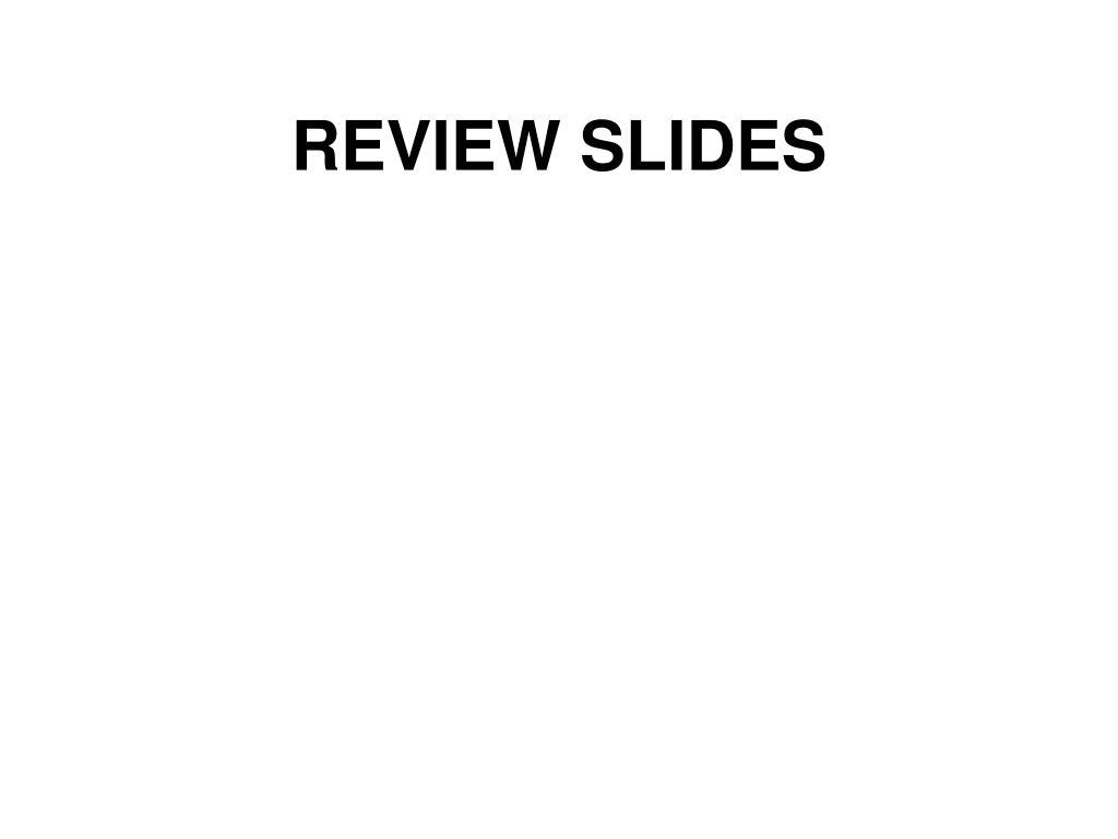REVIEW SLIDES