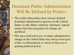 dominant public administration will be defined by politics6